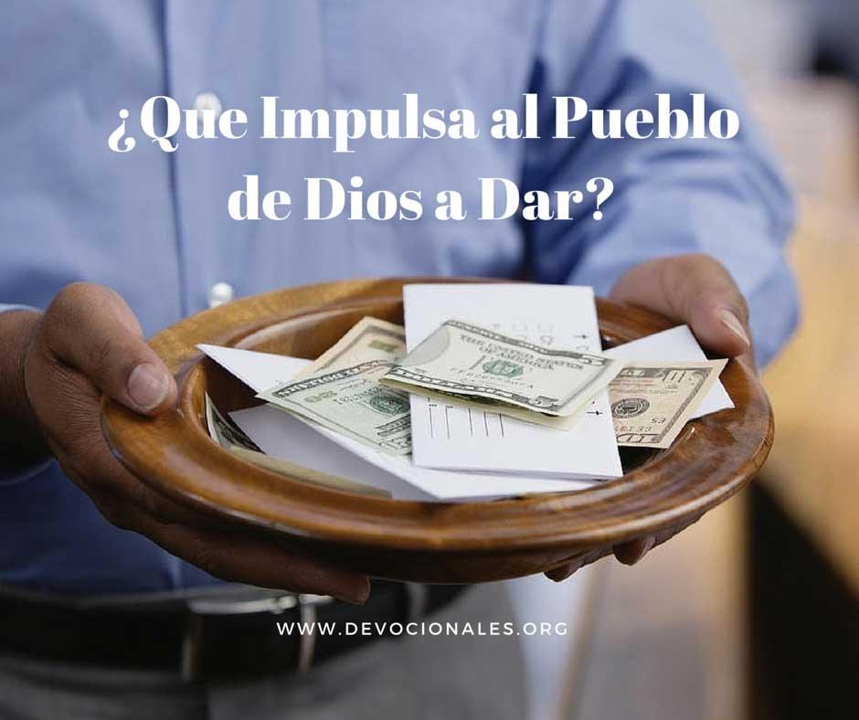 ¿Que Impulsa al Pueblo de Dios a Dar?