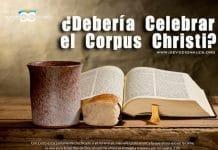 deberiamos-cristianos-celebrar-corpus-christi